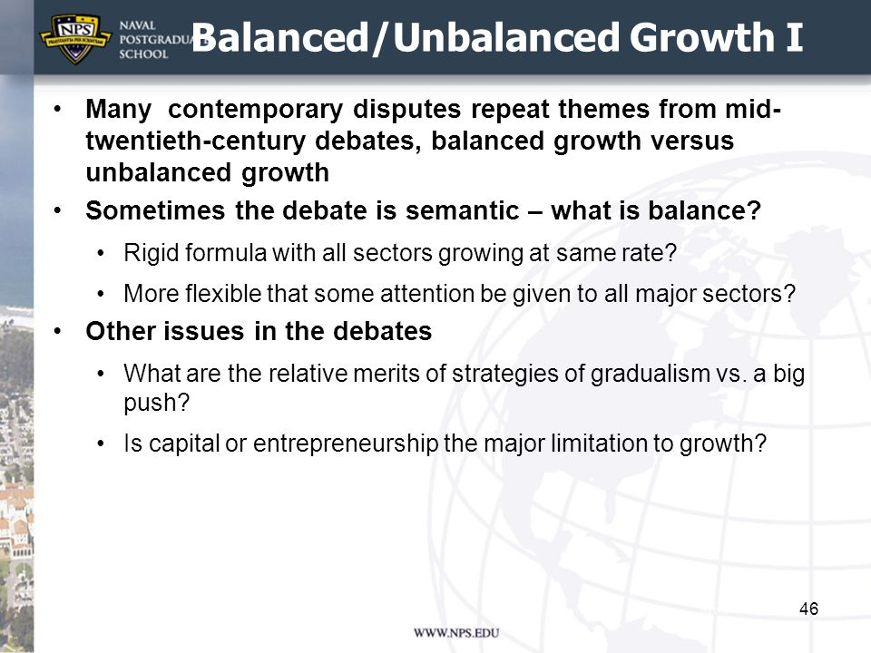 Balanced/Unbalanced Growth I Many contemporary disputes repeat themes from mid- twentieth-century debates, balanced growth versus unbalanced growth So