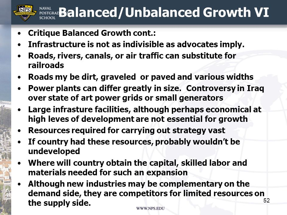 Balanced/Unbalanced Growth VI Critique Balanced Growth cont.: Infrastructure is not as indivisible as advocates imply. Roads, rivers, canals, or air t