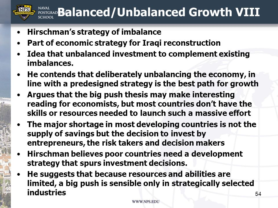 Balanced/Unbalanced Growth VIII Hirschmans strategy of imbalance Part of economic strategy for Iraqi reconstruction Idea that unbalanced investment to
