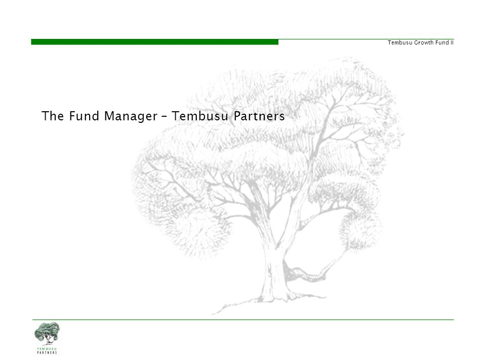 Tembusu Growth Fund II Tembusu Partners Timeline 99 * Appointed as exclusive distributor for China Capital Impetus Fund for Singapore Incorporation of Tembusu Partners Limited Successful launch of S$100 MM TGF I 2007 Investments: TTMI VDH Energy Hongwei ACTAtek Infinite Frameworks Artivision Technologies Standard Water Tongji Environment Global Roam China Dredging Ying Tai Biotechnology Successful launch of US$80 MM Nanjing Growth Fund Agreement with China AMC (part of Citic Group)* Expected first close of S$300 MM TGF II 2006 200720092010 2008 Investments: Sports Asia Tangshan Ganglu 2009 Investments: Cherie Hearts Silver City Minerals 2009 Investment exit: VDH Energy: 37.6% IRR 2010 Investment exit: Tongji Environment: 8.5% IRR Cherie Hearts: 72% IRR 2008