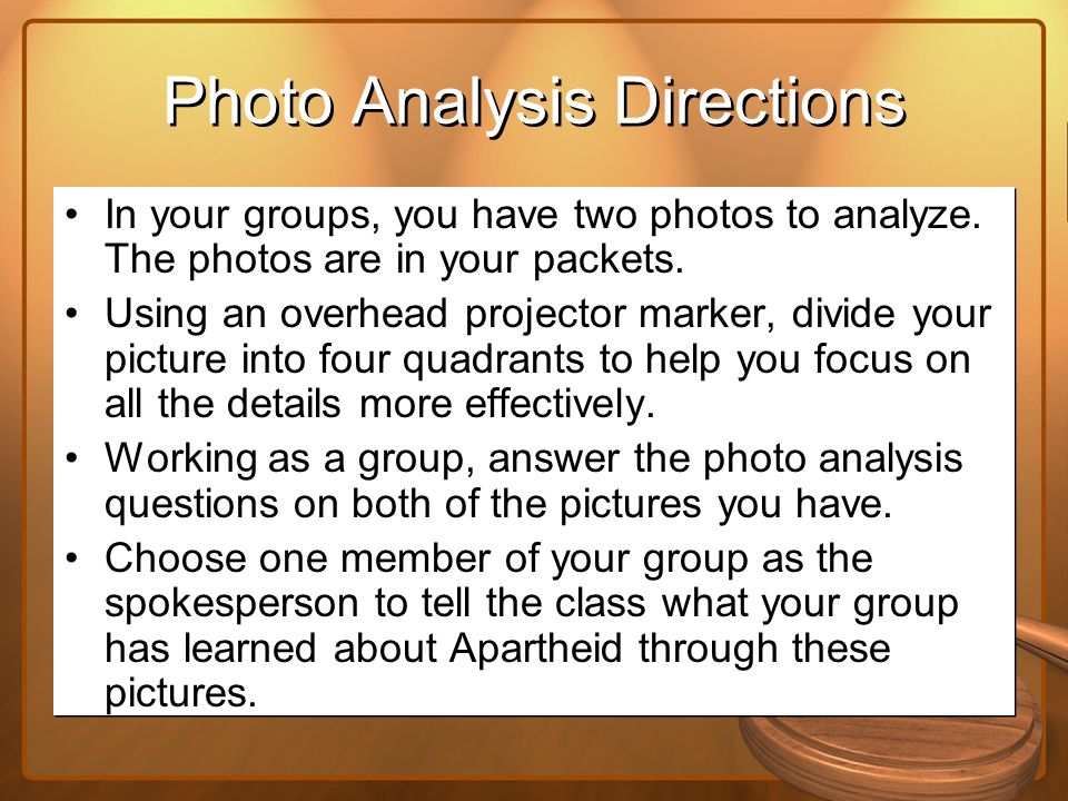Photo Analysis Directions In your groups, you have two photos to analyze. The photos are in your packets. Using an overhead projector marker, divide y