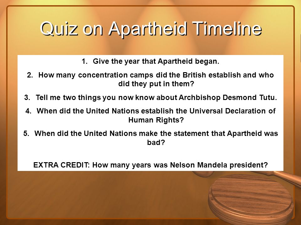 1.Give the year that Apartheid began. 2.How many concentration camps did the British establish and who did they put in them? 3.Tell me two things you
