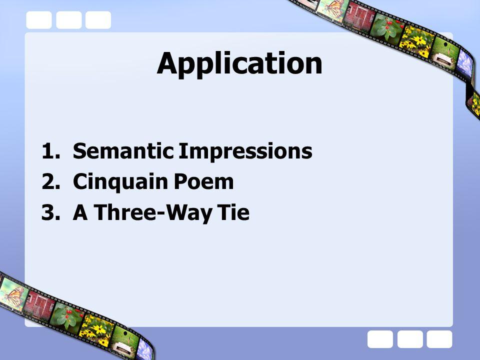 Application 1.Semantic Impressions 2.Cinquain Poem 3.A Three-Way Tie