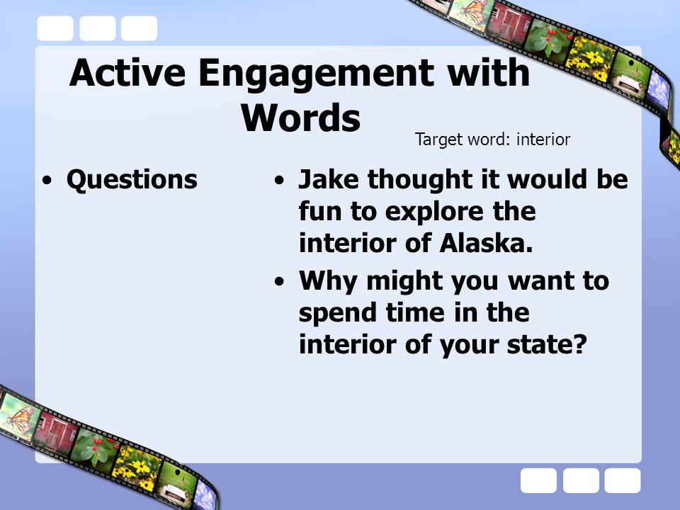 Active Engagement with Words QuestionsJake thought it would be fun to explore the interior of Alaska. Why might you want to spend time in the interior