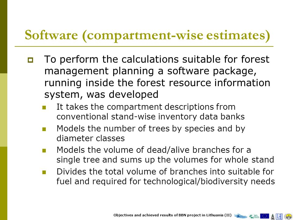 Software (compartment-wise estimates) To perform the calculations suitable for forest management planning a software package, running inside the fores