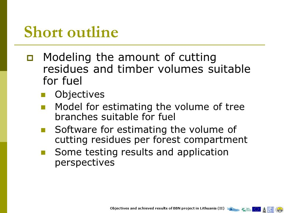 Short outline Modeling the amount of cutting residues and timber volumes suitable for fuel Objectives Model for estimating the volume of tree branches