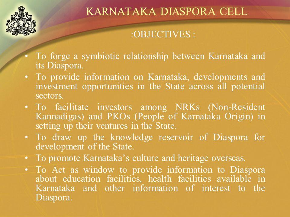KARNATAKA DIASPORA CELL To forge a symbiotic relationship between Karnataka and its Diaspora. To provide information on Karnataka, developments and in