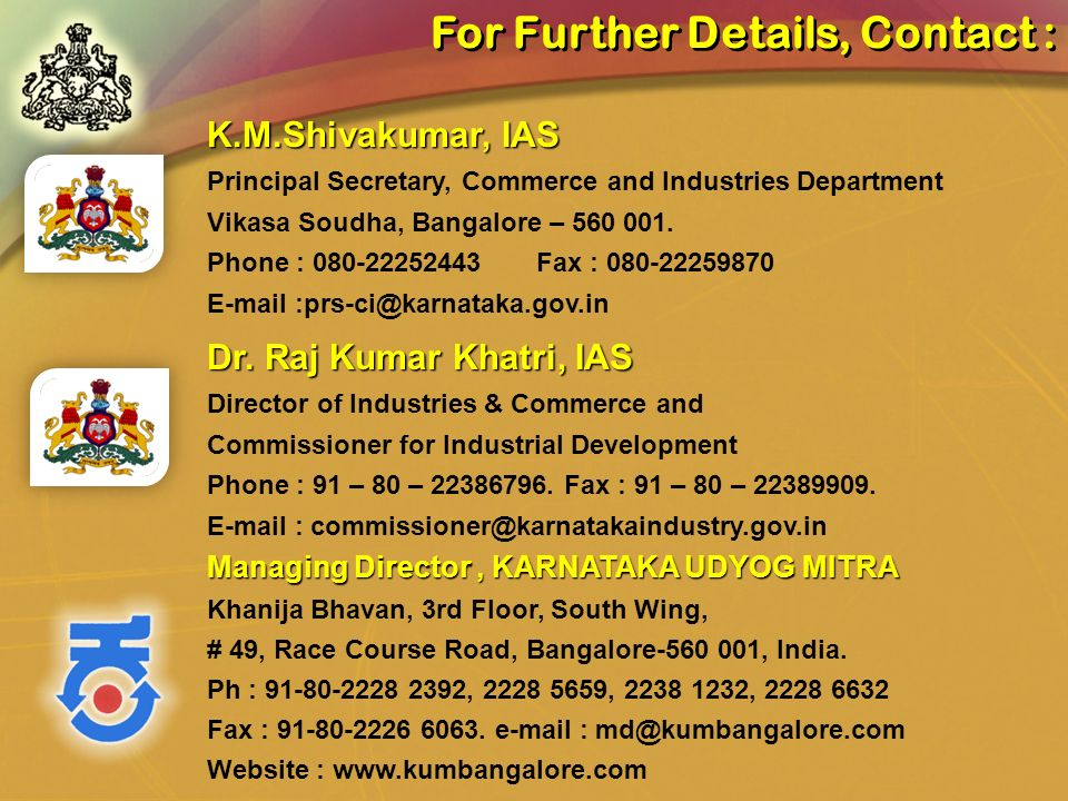 Managing Director, KARNATAKA UDYOG MITRA Khanija Bhavan, 3rd Floor, South Wing, # 49, Race Course Road, Bangalore-560 001, India. Ph : 91-80-2228 2392