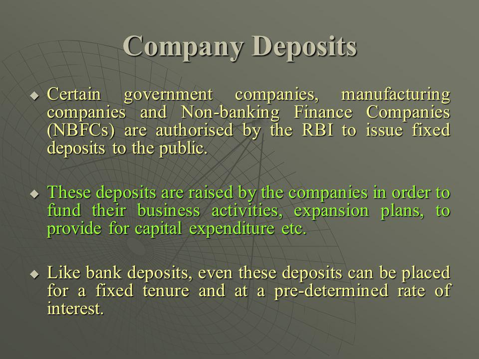 Company Deposits Certain government companies, manufacturing companies and Non-banking Finance Companies (NBFCs) are authorised by the RBI to issue fi