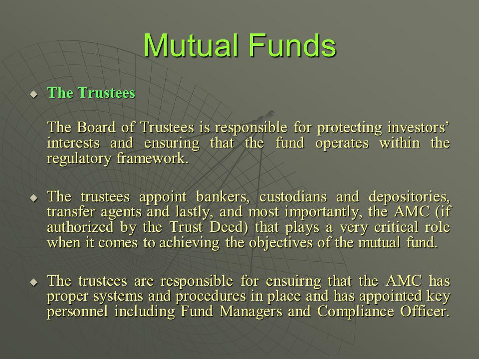 Mutual Funds The Trustees The Trustees The Board of Trustees is responsible for protecting investors interests and ensuring that the fund operates wit