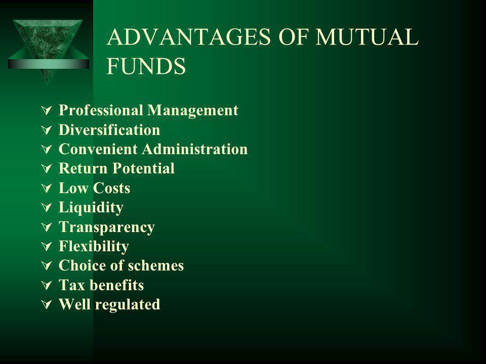 ADVANTAGES OF MUTUAL FUNDS Professional Management Diversification Convenient Administration Return Potential Low Costs Liquidity Transparency Flexibi