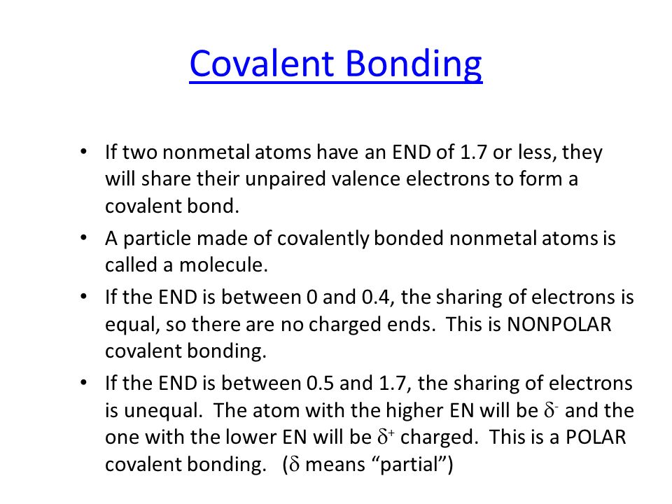 Covalent Bonding If two nonmetal atoms have an END of 1.7 or less, they will share their unpaired valence electrons to form a covalent bond. A particl