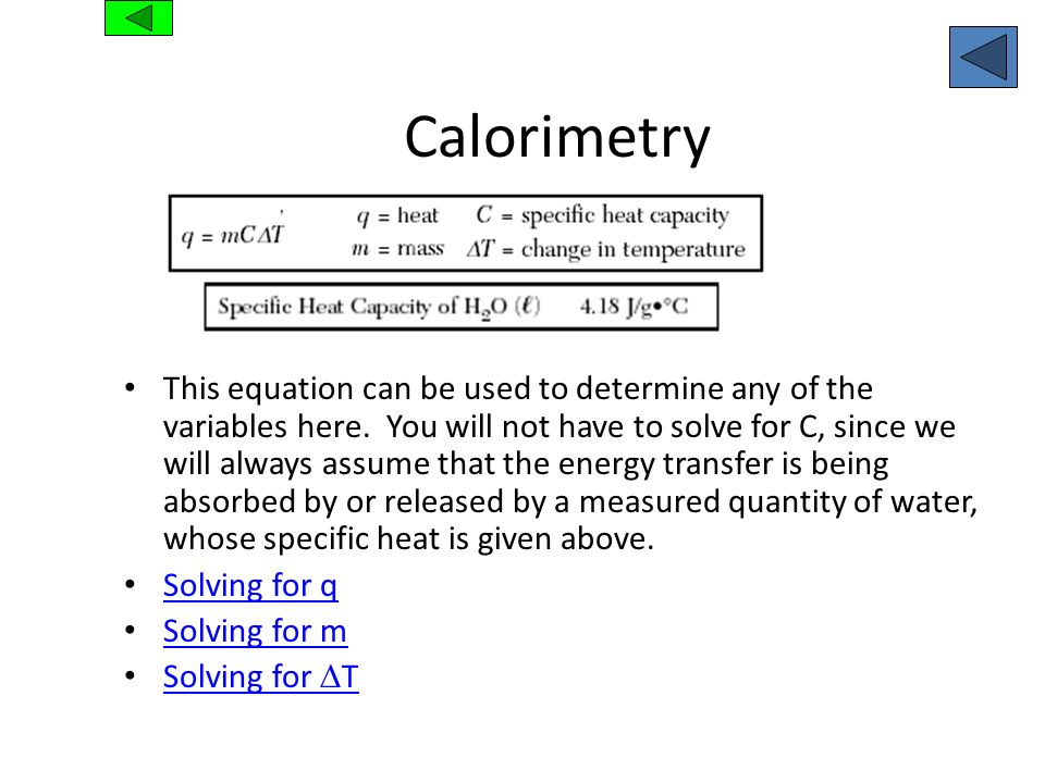 Calorimetry This equation can be used to determine any of the variables here. You will not have to solve for C, since we will always assume that the e