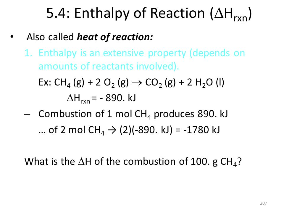 5.4: Enthalpy of Reaction ( H rxn ) Also called heat of reaction: 1.Enthalpy is an extensive property (depends on amounts of reactants involved). Ex: