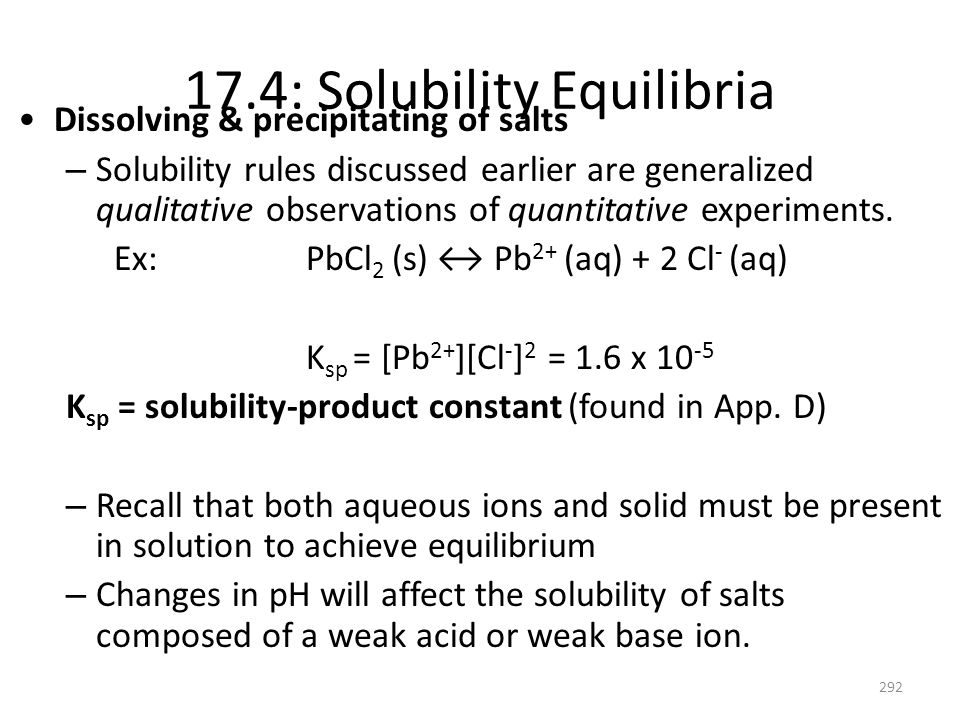 17.4: Solubility Equilibria Dissolving & precipitating of salts – Solubility rules discussed earlier are generalized qualitative observations of quant