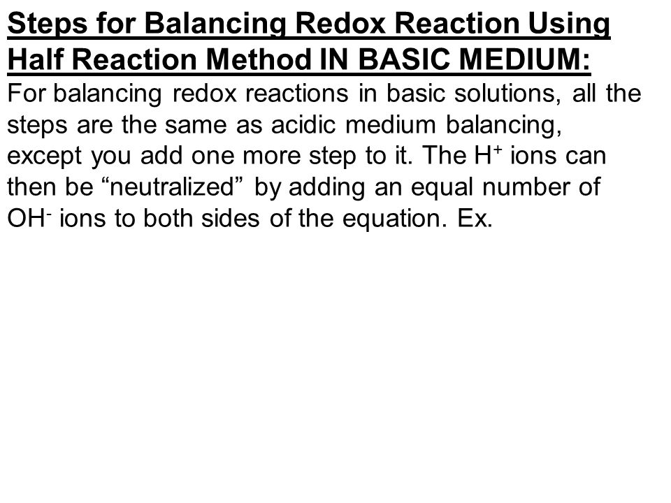 Steps for Balancing Redox Reaction Using Half Reaction Method IN BASIC MEDIUM: For balancing redox reactions in basic solutions, all the steps are the