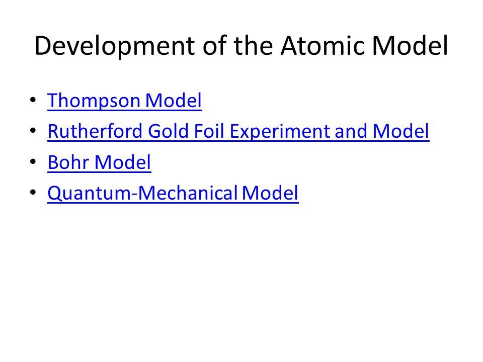Development of the Atomic Model Thompson Model Rutherford Gold Foil Experiment and Model Bohr Model Quantum-Mechanical Model