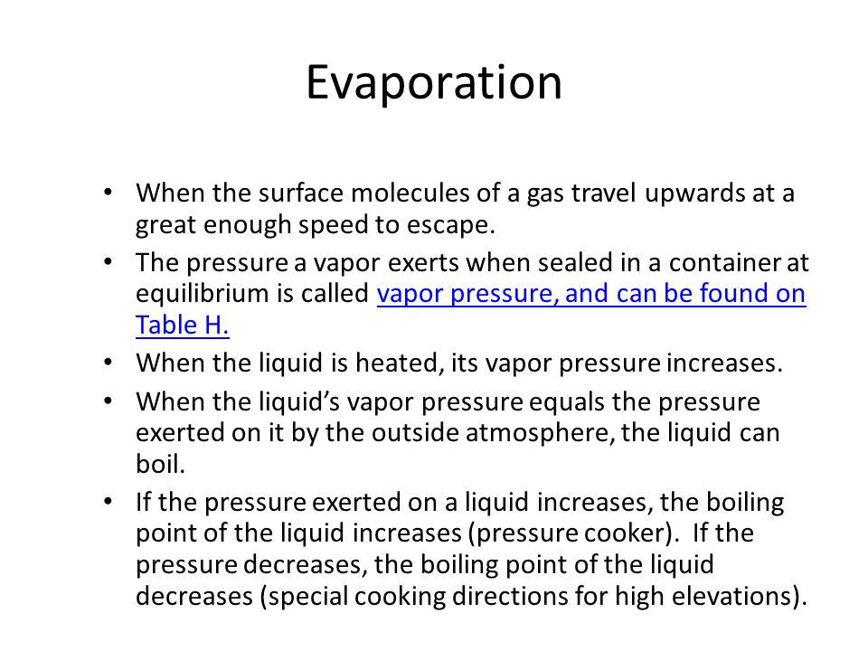 Evaporation When the surface molecules of a gas travel upwards at a great enough speed to escape. The pressure a vapor exerts when sealed in a contain
