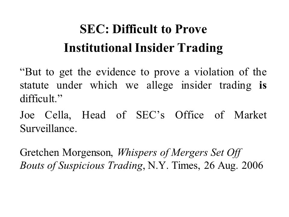SEC: Difficult to Prove Institutional Insider Trading But to get the evidence to prove a violation of the statute under which we allege insider trading is difficult.