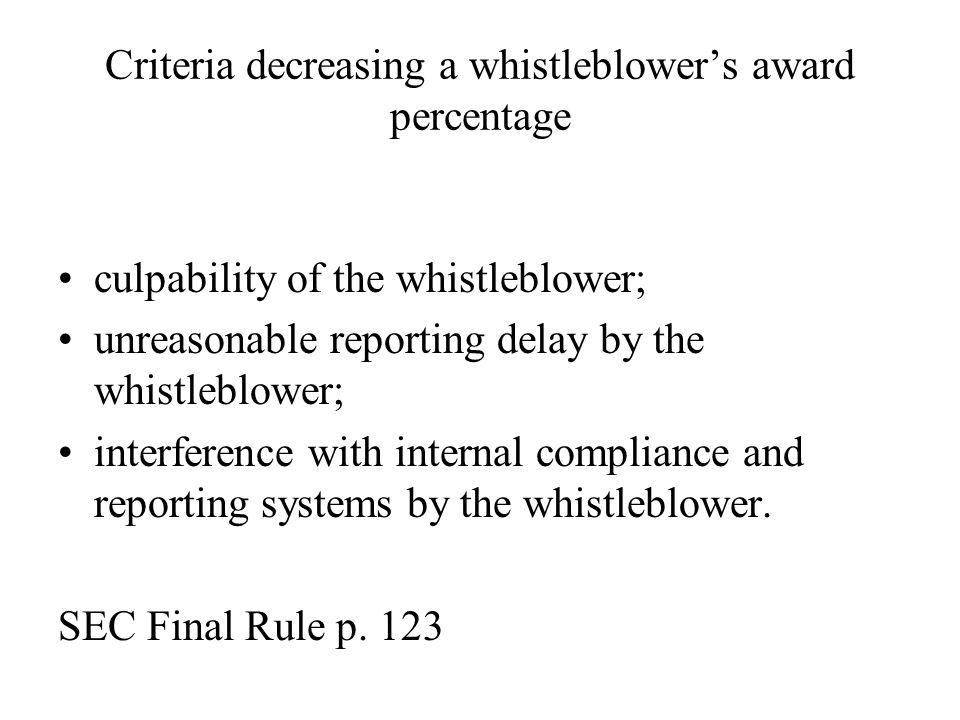 Criteria decreasing a whistleblowers award percentage culpability of the whistleblower; unreasonable reporting delay by the whistleblower; interference with internal compliance and reporting systems by the whistleblower.