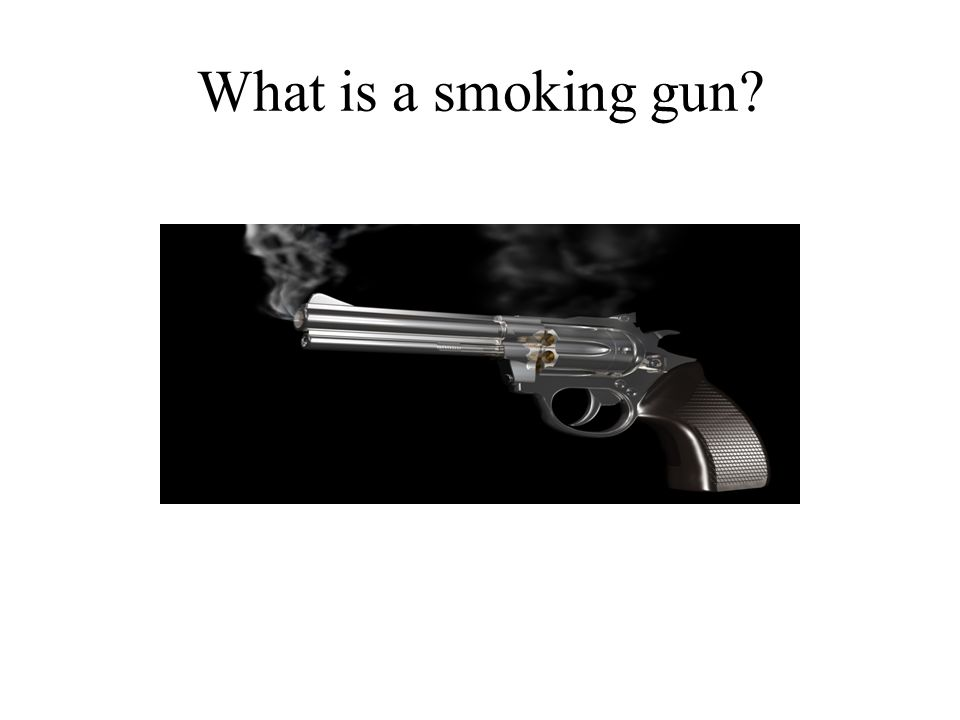What is a smoking gun?