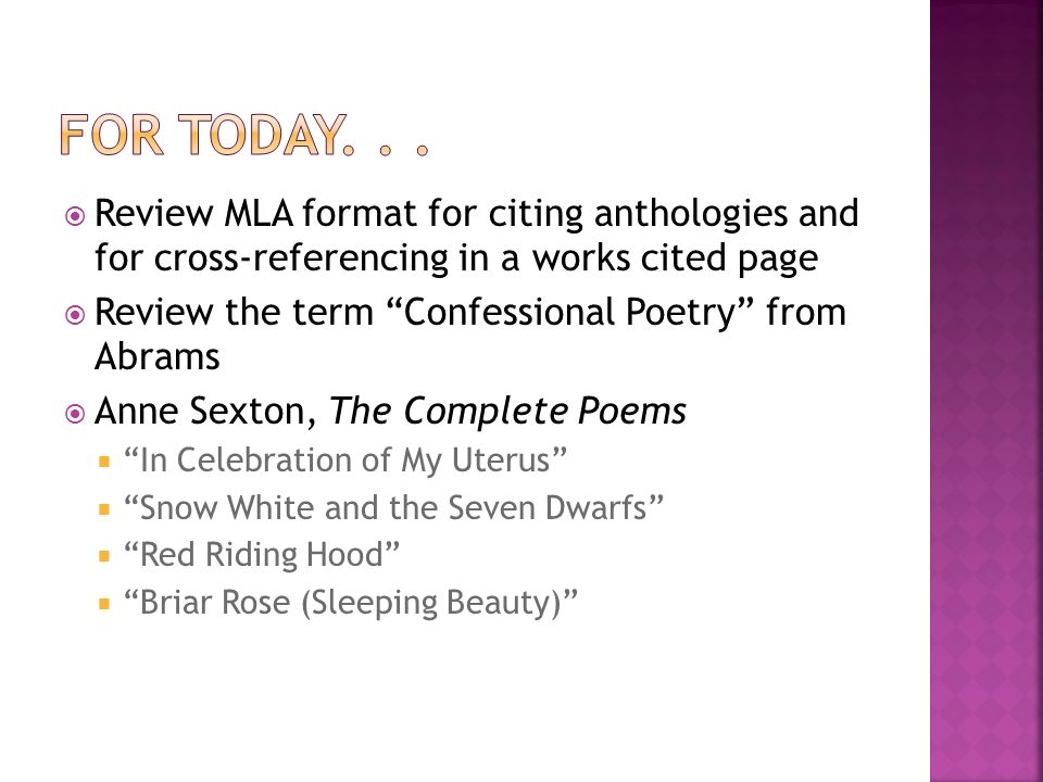 Review MLA format for citing anthologies and for cross-referencing in a works cited page Review the term Confessional Poetry from Abrams Anne Sexton, The Complete Poems In Celebration of My Uterus Snow White and the Seven Dwarfs Red Riding Hood Briar Rose (Sleeping Beauty)