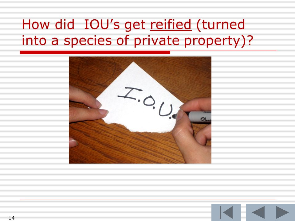 How did IOUs get reified (turned into a species of private property)? 14