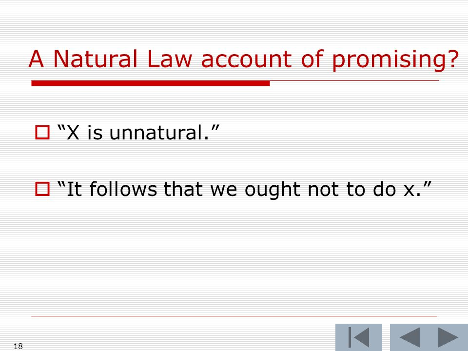 A Natural Law account of promising X is unnatural. It follows that we ought not to do x. 18