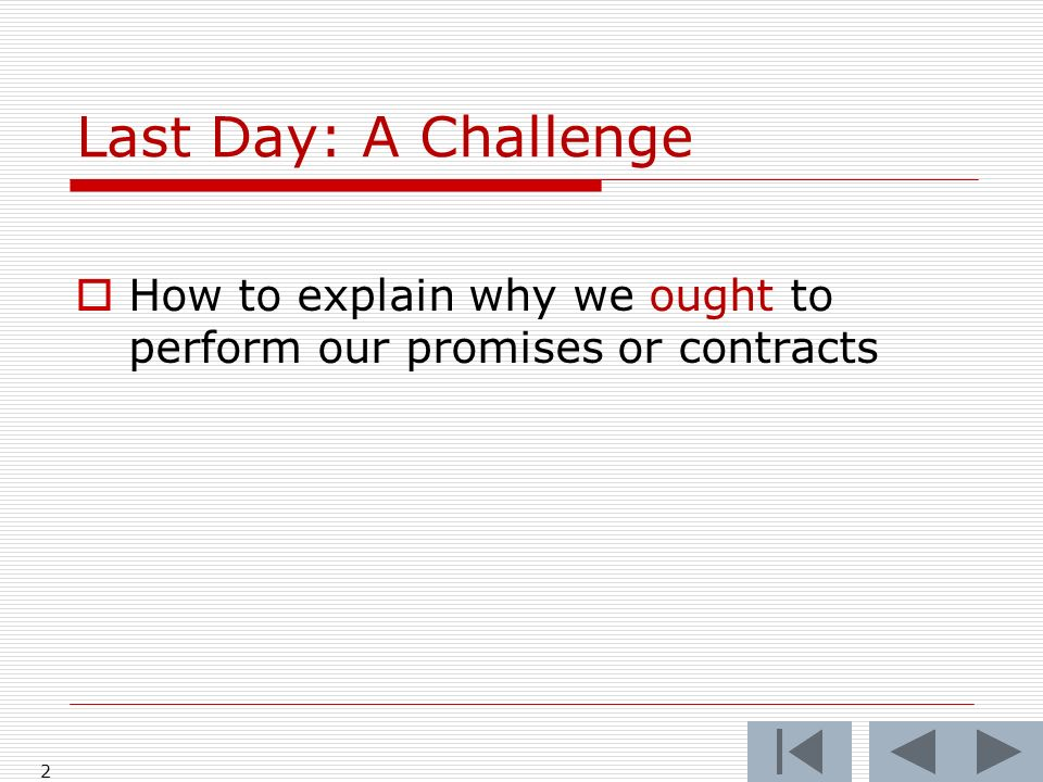 Last Day: A Challenge How to explain why we ought to perform our promises or contracts 2