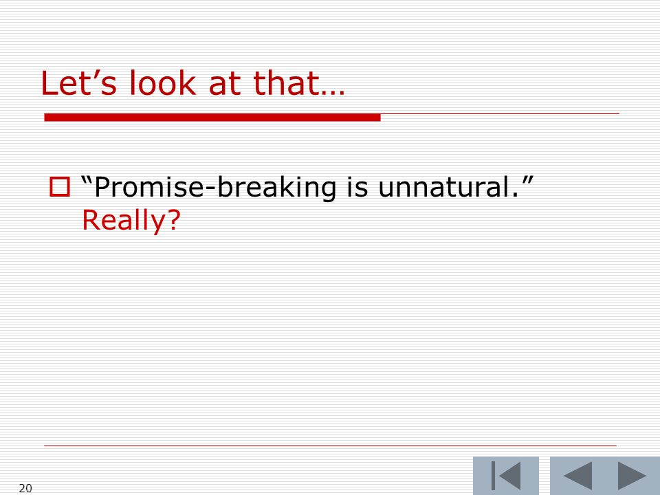 Lets look at that… Promise-breaking is unnatural. Really? 20