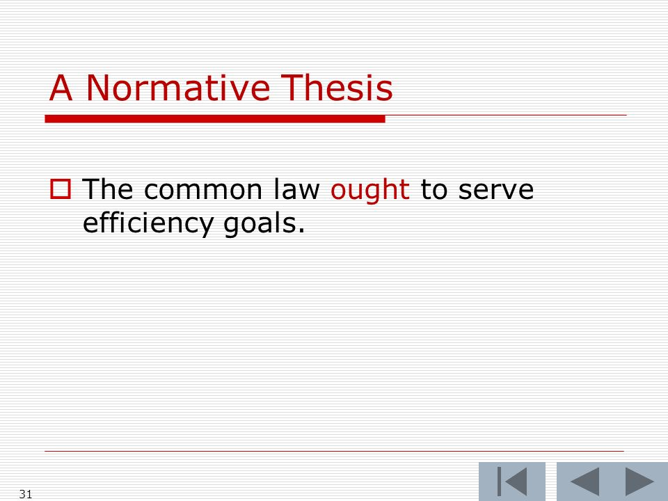 A Normative Thesis The common law ought to serve efficiency goals. 31