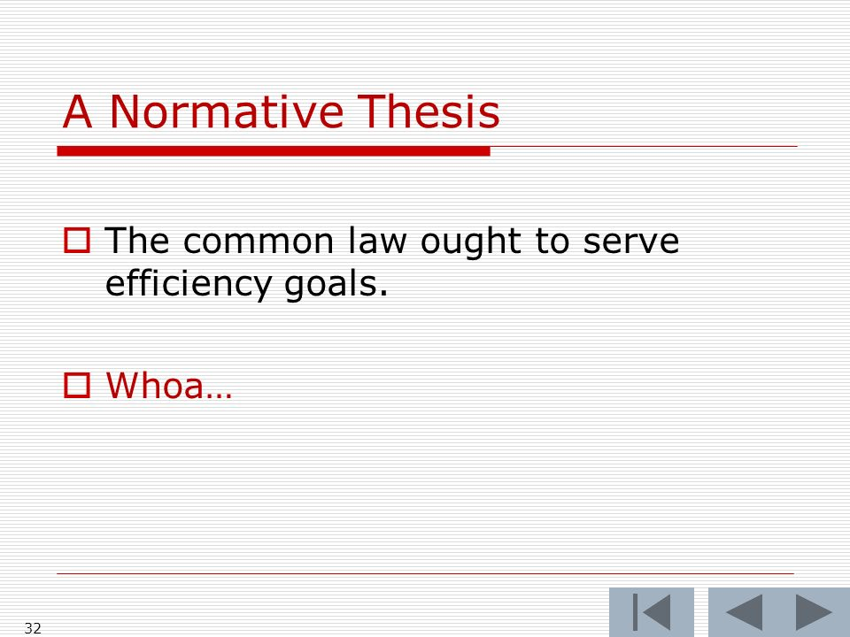 A Normative Thesis The common law ought to serve efficiency goals. Whoa… 32
