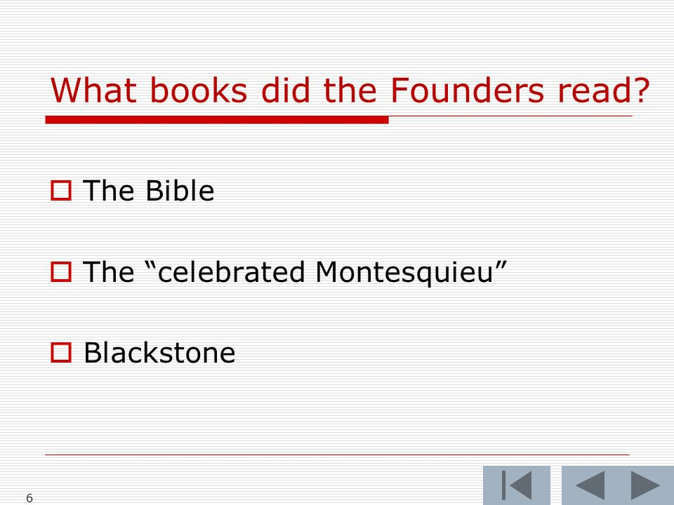 What books did the Founders read 6 The Bible The celebrated Montesquieu Blackstone