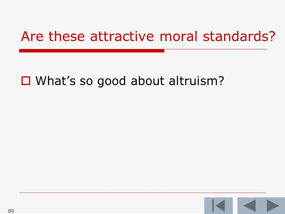89 Are these attractive moral standards? Whats so good about altruism?