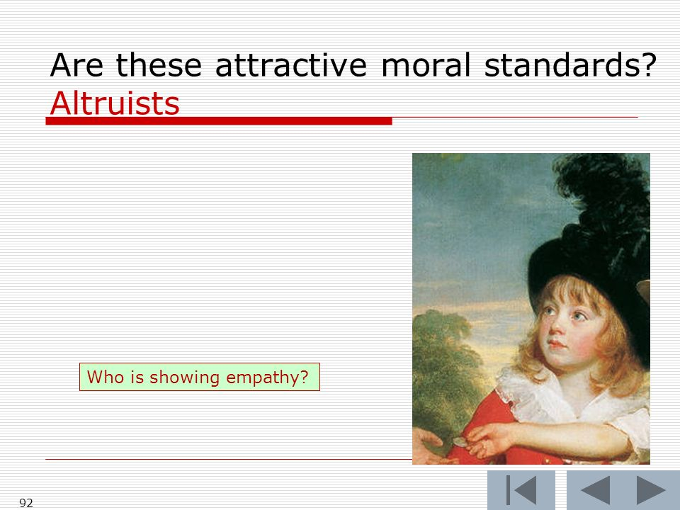 92 Are these attractive moral standards Altruists Who is showing empathy