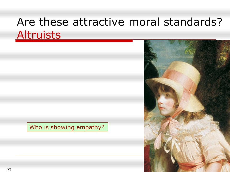 93 Are these attractive moral standards Altruists Who is showing empathy