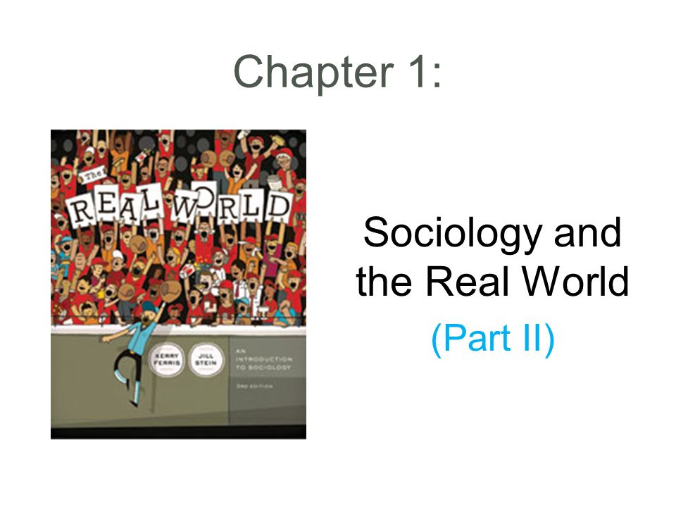 Chapter 1: Sociology and the Real World (Part II)