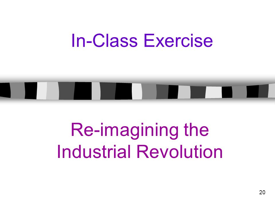 20 In-Class Exercise Re-imagining the Industrial Revolution