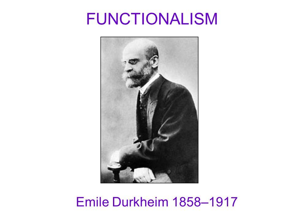 Emile Durkheim 1858–1917 FUNCTIONALISM
