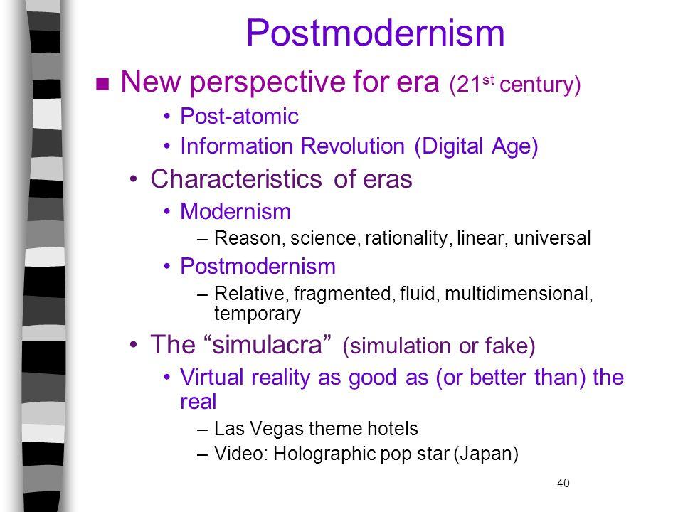 40 Postmodernism n New perspective for era (21 st century) Post-atomic Information Revolution (Digital Age) Characteristics of eras Modernism –Reason,
