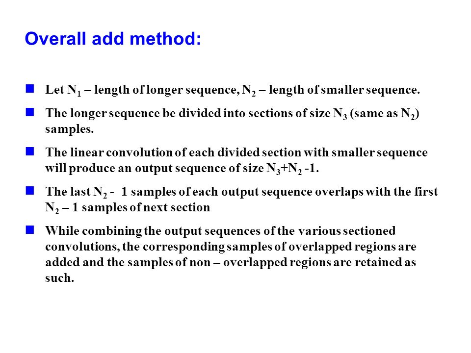 Overall add method: Let N 1 – length of longer sequence, N 2 – length of smaller sequence. The longer sequence be divided into sections of size N 3 (s
