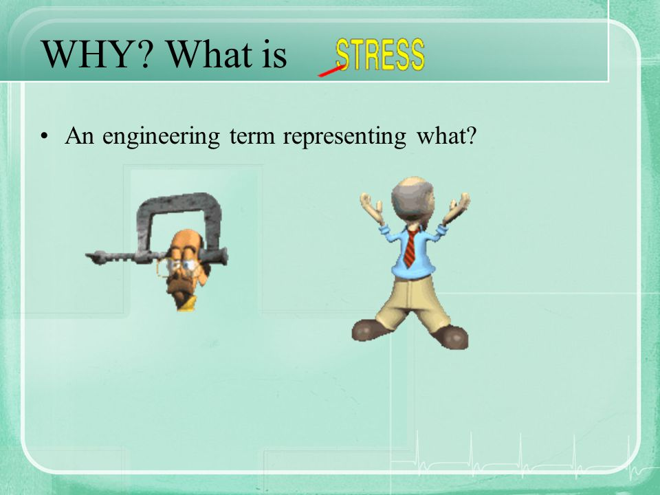 WHY? What is An engineering term representing what?