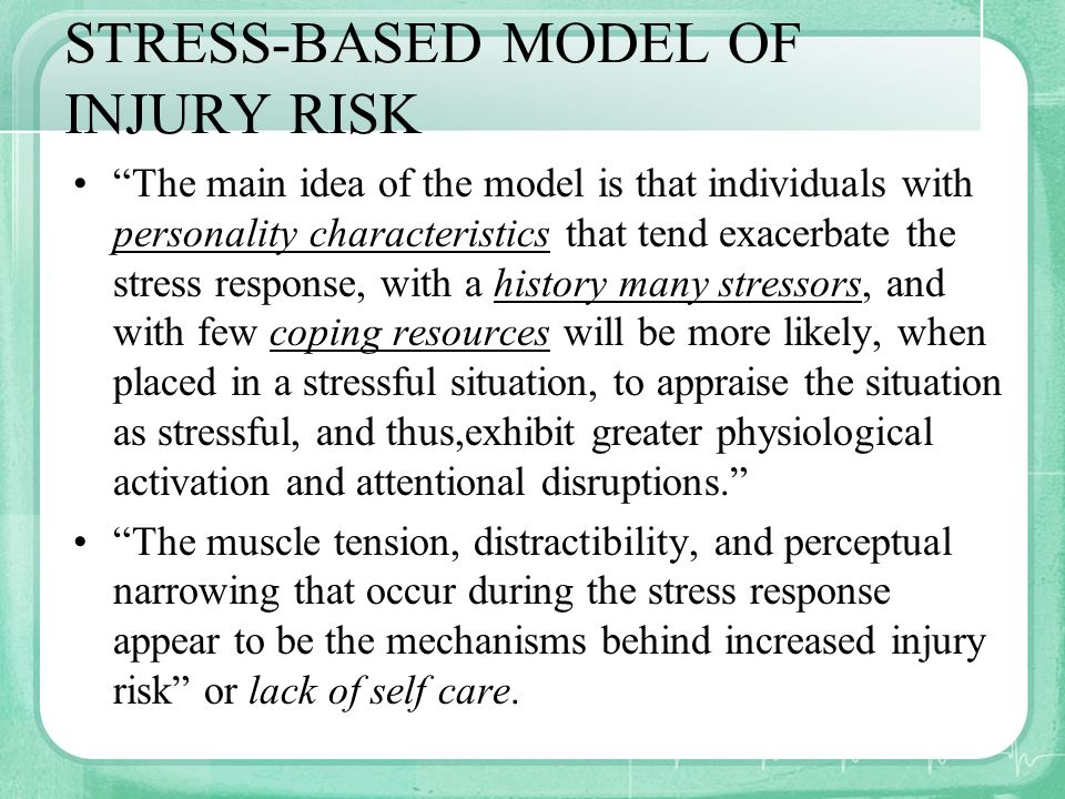 STRESS-BASED MODEL OF INJURY RISK The main idea of the model is that individuals with personality characteristics that tend exacerbate the stress resp
