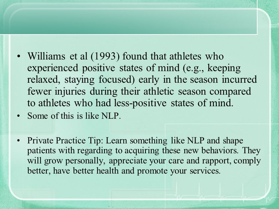 Williams et al (1993) found that athletes who experienced positive states of mind (e.g., keeping relaxed, staying focused) early in the season incurre
