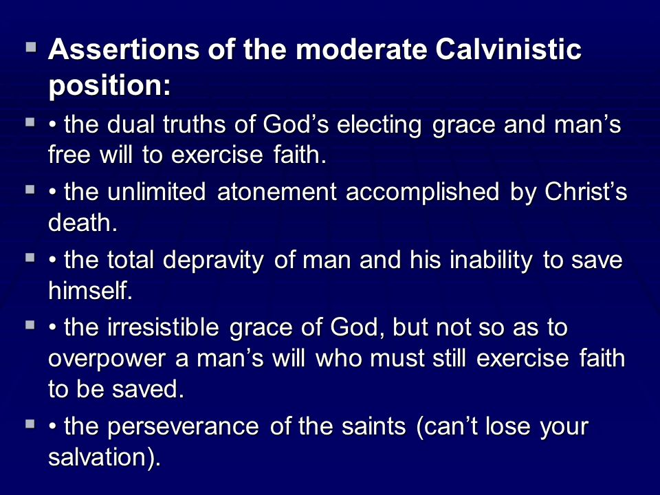 Assertions of the moderate Calvinistic position: Assertions of the moderate Calvinistic position: the dual truths of Gods electing grace and mans free