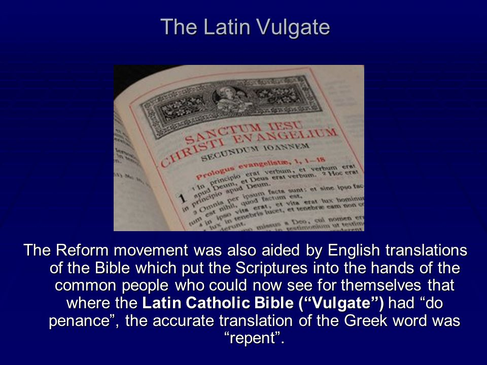 The Latin Vulgate The Reform movement was also aided by English translations of the Bible which put the Scriptures into the hands of the common people