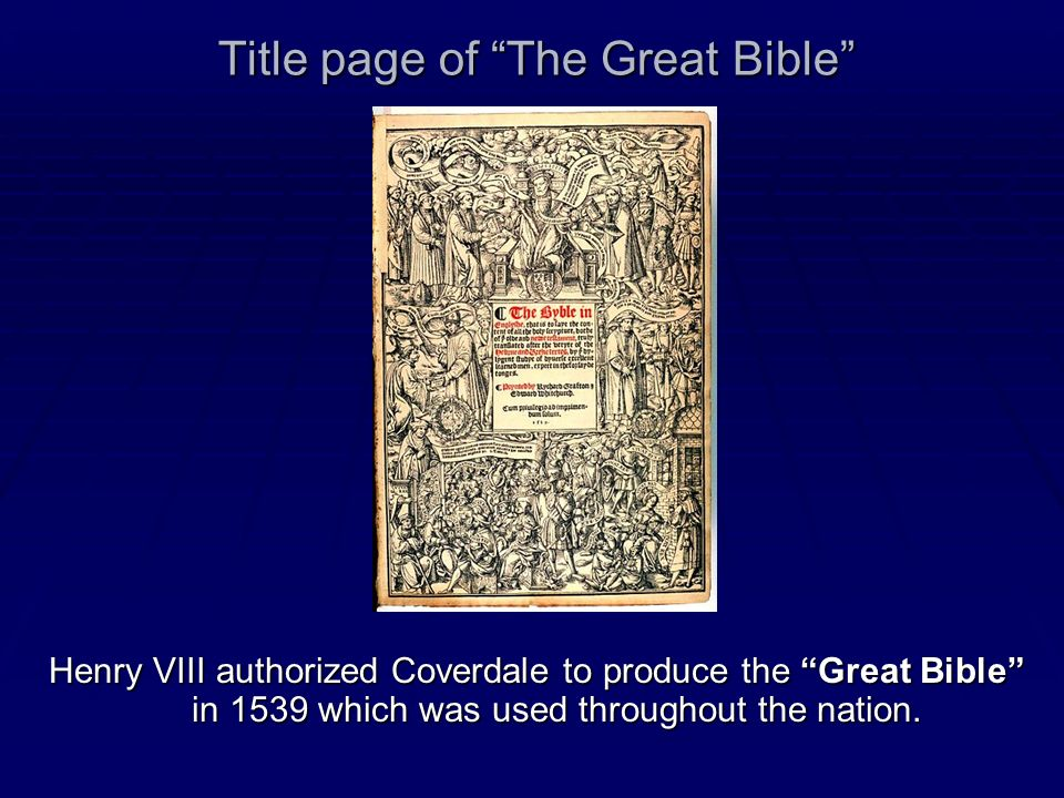Title page of The Great Bible Henry VIII authorized Coverdale to produce the Great Bible in 1539 which was used throughout the nation.