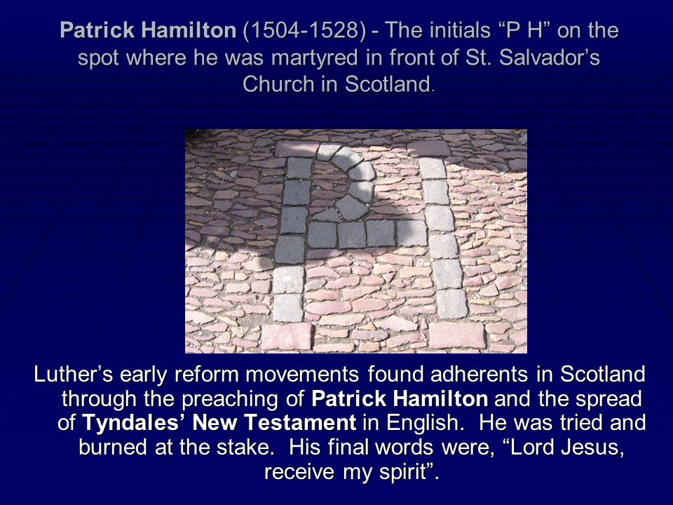 Patrick Hamilton (1504-1528) - The initials P H on the spot where he was martyred in front of St. Salvadors Church in Scotland. Luthers early reform m