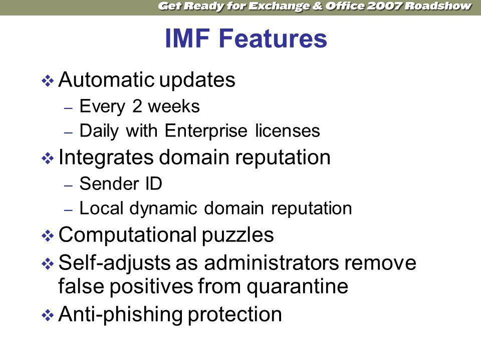 IMF Features Automatic updates – Every 2 weeks – Daily with Enterprise licenses Integrates domain reputation – Sender ID – Local dynamic domain reputation Computational puzzles Self-adjusts as administrators remove false positives from quarantine Anti-phishing protection