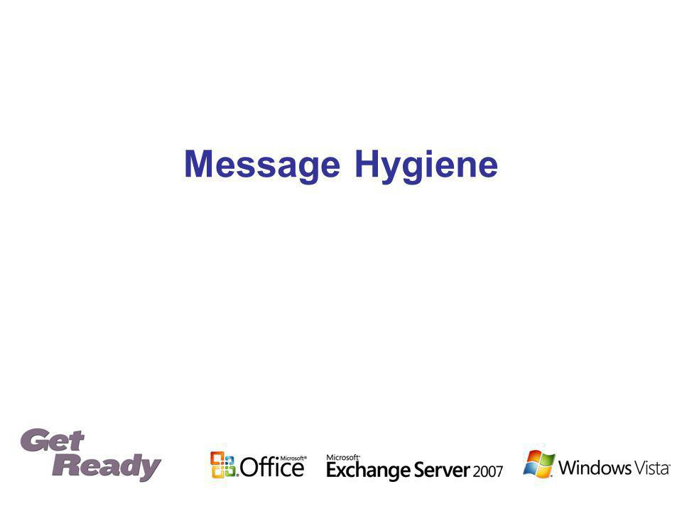 Managing Message Hygiene (cont.) Use the Exchange Management Console to manage: – Out-of-box tools – Web released tools such as ExBPA Use the command-line/shell to configure – Granular configuration of anti-spam filtering By OU By recipient – Per-recipient exceptions – Allow Edge to honor Outlook safe sender lists MOM integration – Events – Alerts